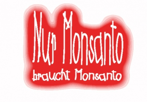 Nur Monsanto braucht Monsanto